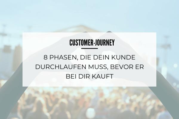 Customer-Journey: 8 Phasen, die dein Kunde durchlaufen muss, bevor er bei dir kauft