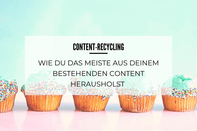 Content-Recycling: Wie du das meiste aus deinem bestehenden Content herausholst