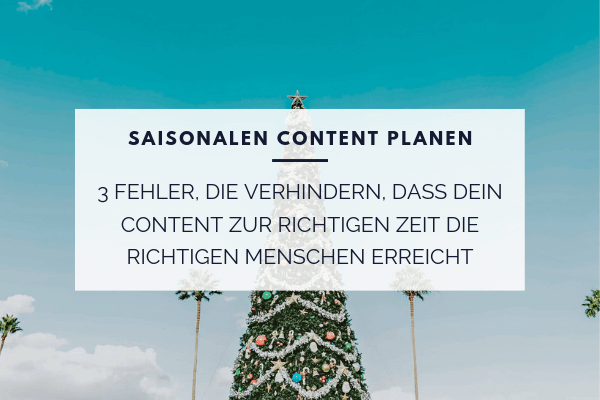 Saisonalen Content planen: 3 Fehler, die verhindern, dass dein Content zur richtigen Zeit die richtigen Menschen erreicht