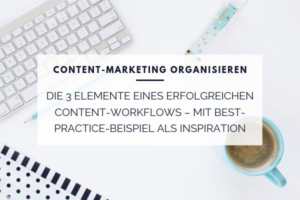 Content-Marketing organisieren - die 3 Elemente eines erfolgreichen Content-Workflows mit Best-Practice-Beispiel als Inspiration