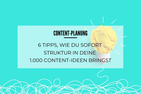 6 Tipps, wie du sofort Struktur in deine 1000 Content-Ideen bringst