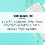 Content-Marketing: 3 gefährliche Irrtümer über Content-Marketing, die du besser nicht glaubst