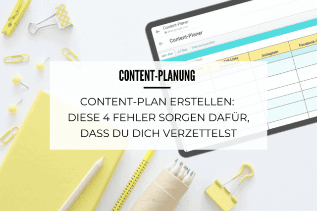 Content-Plan erstellen: Diese 4 Fehler sorgen dafür, dass du dich verzettelst