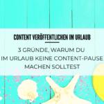 Content veröffentlichen im Urlaub - 3 Gründe, warum du im Urlaub keine Content-Pause machen solltest
