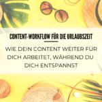 Content-Workflow für die Urlaubszeit: Wie dein Content weiter für dich arbeitet, während du dich entspannst